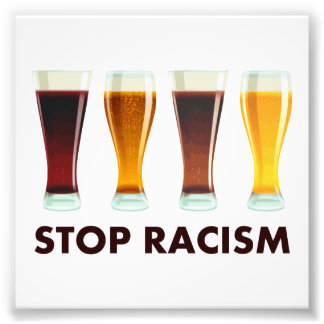 Stop Alcohol Racism Beer Equality Photo Print