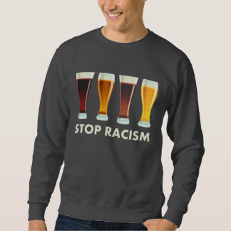 Stop Alcohol Racism Beer Equality Sweatshirt