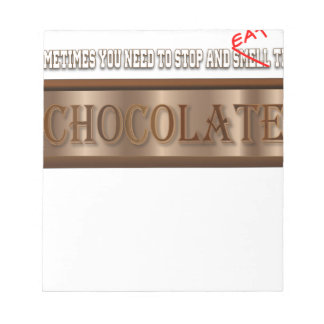 Stop and Eat the chocolate Notepad