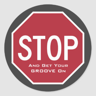 STOP And Get Your GROOVE On Stop Sign Stickers