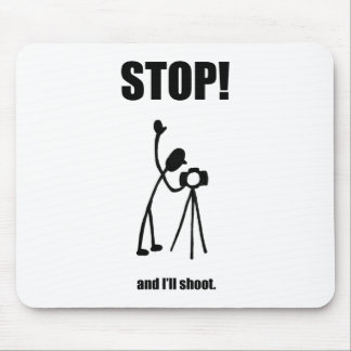 STOP AND I'LL SHOOT Photographer Cartoon Mouse Pad