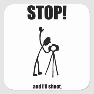 STOP AND I'LL SHOOT Photographer Cartoon Square Sticker
