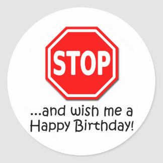 STOP and say Happy Birthday to me! Classic Round Sticker