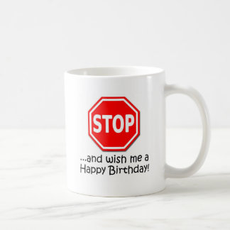 STOP and say Happy Birthday to me! Coffee Mug