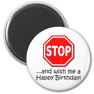 STOP and say Happy Birthday to me! Magnet