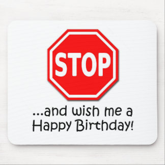 STOP and say Happy Birthday to me! Mouse Pad