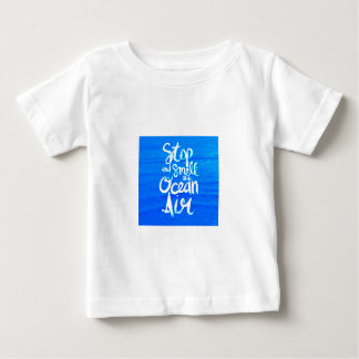 STOP AND SMELL THE OCEAN AIR MOTTO QUOTES HAPPINES BABY T-Shirt