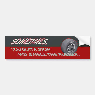 STOP AND SMELL THE RUBBER BUMPER STICKER