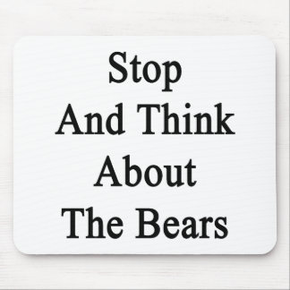 Stop And Think About The Bears Mouse Pad