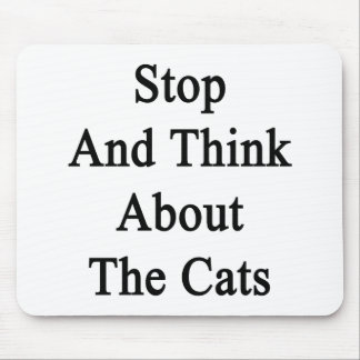 Stop And Think About The Cats Mousepads