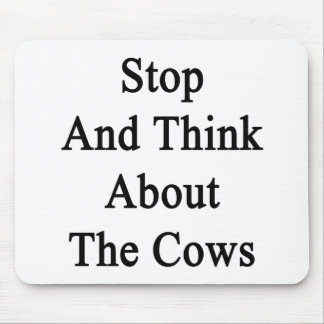 Stop And Think About The Cows Mouse Pads