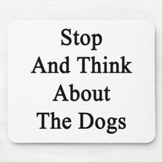 Stop And Think About The Dogs Mouse Pad