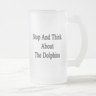 Stop And Think About The Dolphins Beer Mug