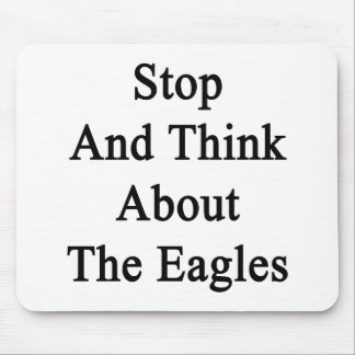 Stop And Think About The Eagles Mousepad