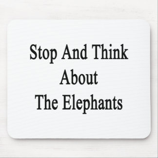 Stop And Think About The Elephants Mousepad
