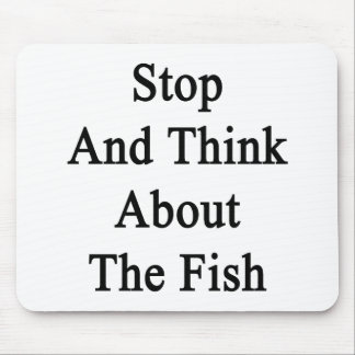 Stop And Think About The Fish Mousepad