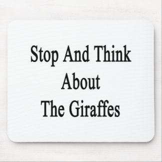 Stop And Think About The Giraffes Mousepads