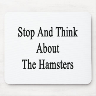 Stop And Think About The Hamsters Mousepad