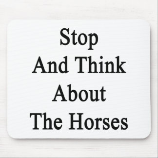 Stop And Think About The Horses. Mousepads
