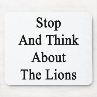 Stop And Think About The Lions Mouse Pads