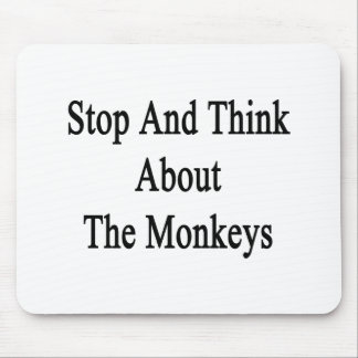 Stop And Think About The Monkeys Mouse Pad