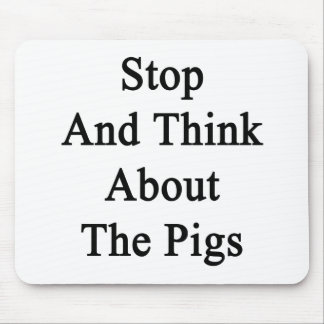 Stop And Think About The Pigs Mousepad