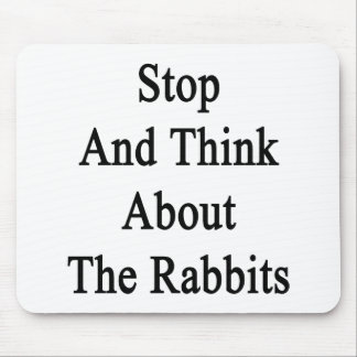 Stop And Think About The Rabbits Mouse Pads