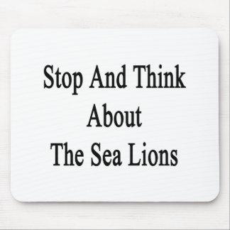 Stop And Think About The Sea Lions Mousepads