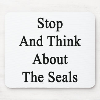 Stop And Think About The Seals Mouse Pad