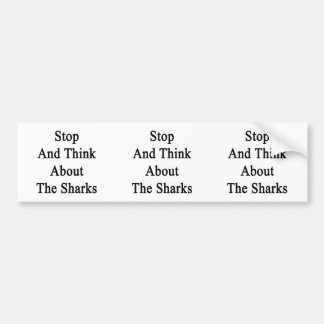 Stop And Think About The Sharks Bumper Sticker