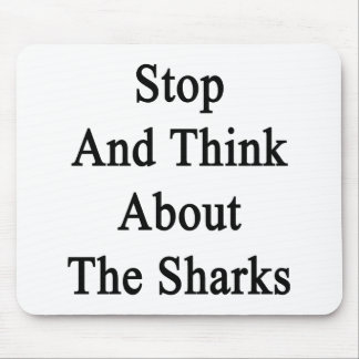 Stop And Think About The Sharks Mouse Pad