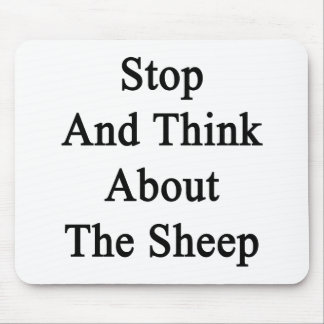 Stop And Think About The Sheep Mouse Pads