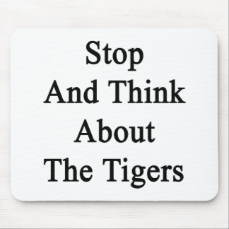 Stop And Think About The Tigers Mouse Pads