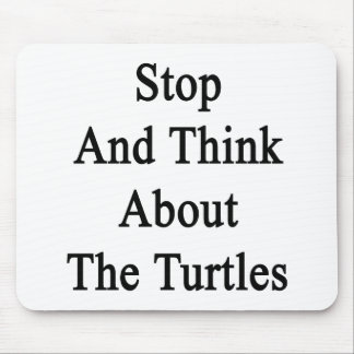 Stop And Think About The Turtles Mousepad