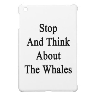 Stop And Think About The Whales iPad Mini Covers