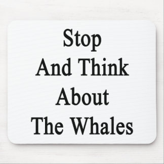 Stop And Think About The Whales Mousepad