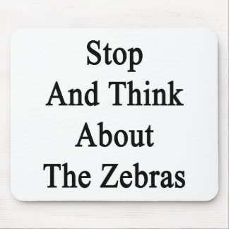Stop And Think About The Zebras Mousepads