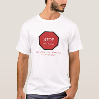 Stop Asking Questions T-Shirt