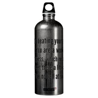 STOP BEATING YOURSELF UP YOU ARE WORK IN PROGRESS ALUMINUM WATER BOTTLE
