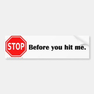 Stop before you hit me bumper sticker