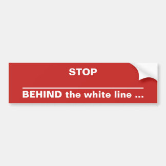 """STOP. BEHIND THE WHITE LINE"" BUMPER STICKER"