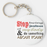 Stop Being Jealous Of My Body Key Chain