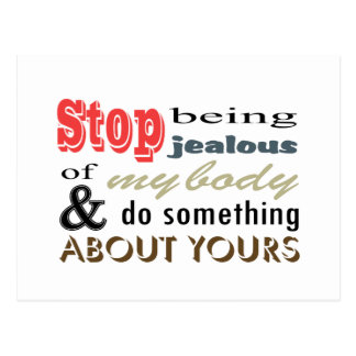 Stop Being Jealous Of My Body Postcard