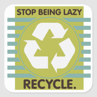 Stop Being Lazy, Recycle! Square Sticker