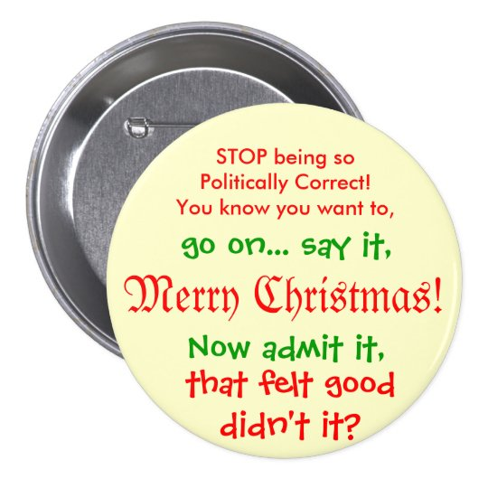 Stop being PC for Christmas!! Pinback Button