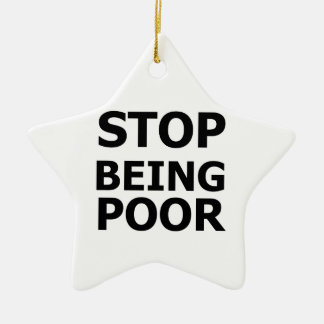 Stop Being Poor Ceramic Ornament