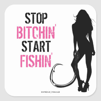 STOP BITCHIN' START FISHIN' SQUARE STICKER
