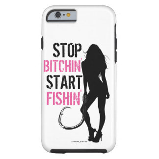 STOP BITCHIN' START FISHIN' TOUGH iPhone 6 CASE
