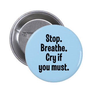 Stop. Breathe. Cry If You Must Pinback Button
