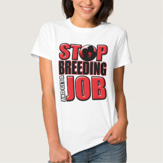 Stop Breeding and Get A Job T-Shirt